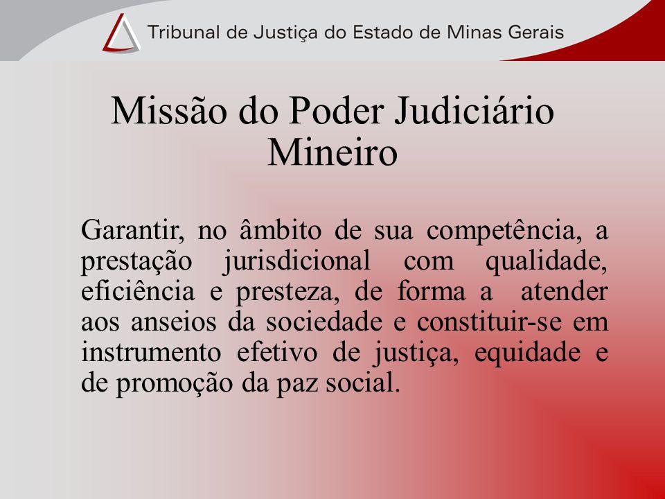 Missão do Poder Judiciário Mineiro Garantir, no âmbito de sua competência, a prestação jurisdicional com qualidade, eficiência e presteza, de forma a
