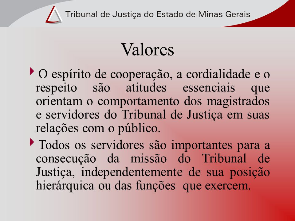 Valores O espírito de cooperação, a cordialidade e o respeito são atitudes essenciais que orientam o comportamento dos magistrados e servidores do Tri