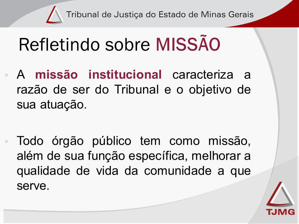 Refletindo sobre MISSÃO A missão institucional caracteriza a razão de ser do Tribunal e o objetivo de sua atuação.