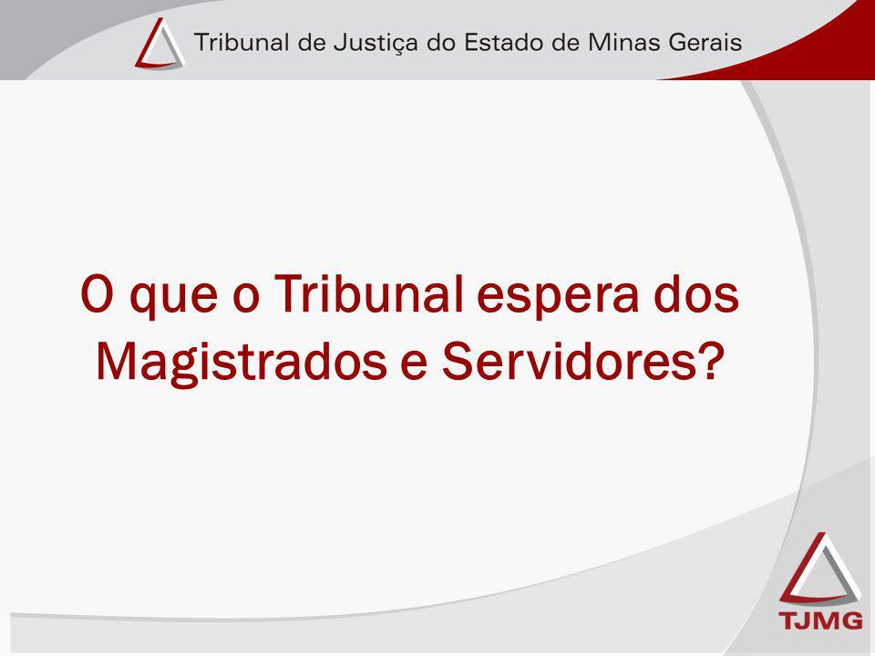 O que o Tribunal espera dos Magistrados e Servidores