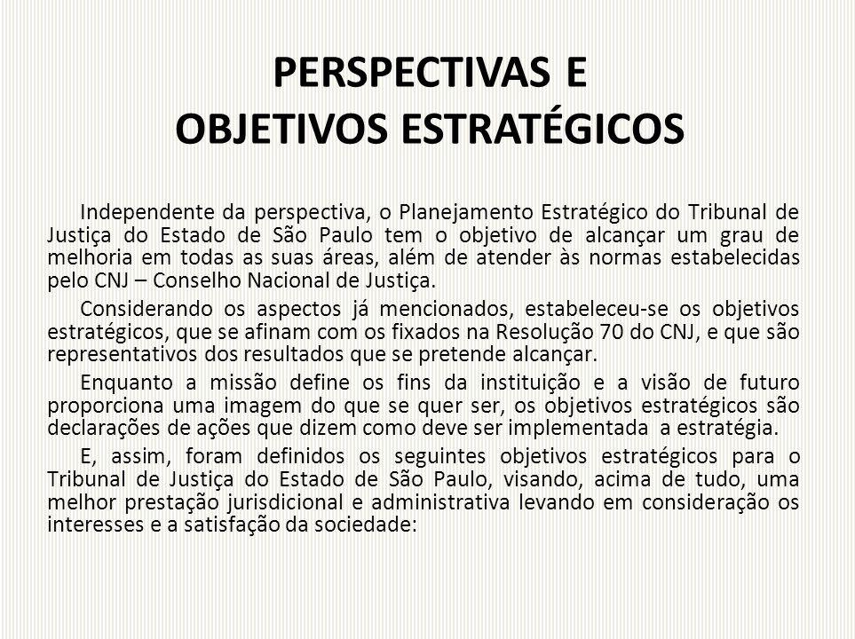 Independente da perspectiva, o Planejamento Estratégico do Tribunal de Justiça do Estado de São Paulo tem o objetivo de alcançar um grau de melhoria e
