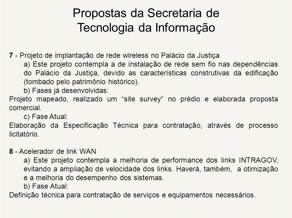 7 - Projeto de implantação de rede wireless no Palácio da Justiça a) Este projeto contempla a de instalação de rede sem fio nas dependências do Paláci