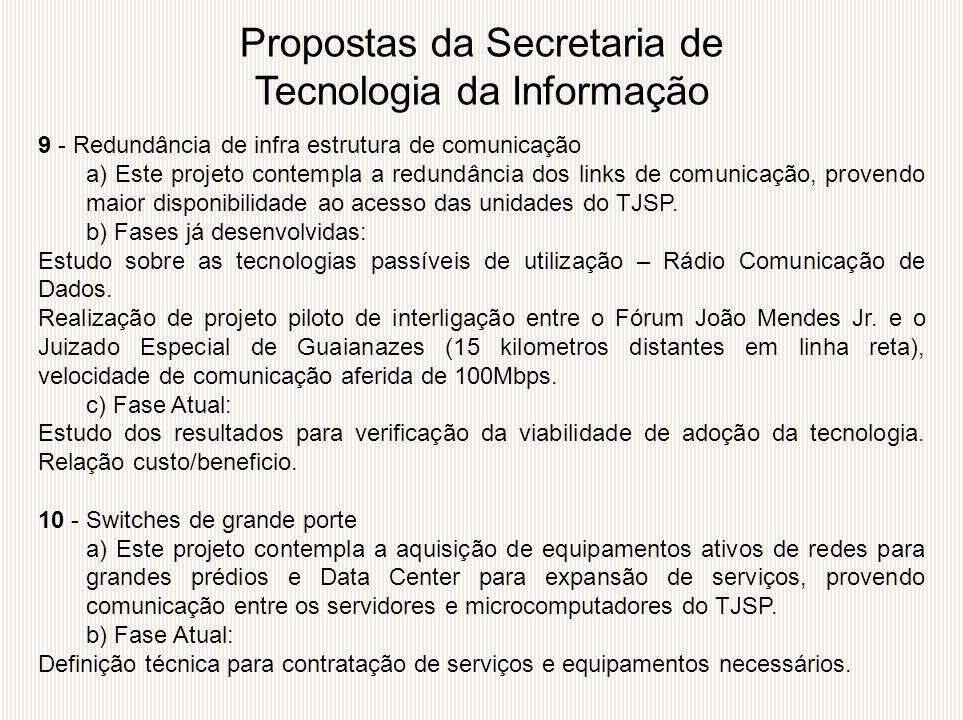 9 - Redundância de infra estrutura de comunicação a) Este projeto contempla a redundância dos links de comunicação, provendo maior disponibilidade ao