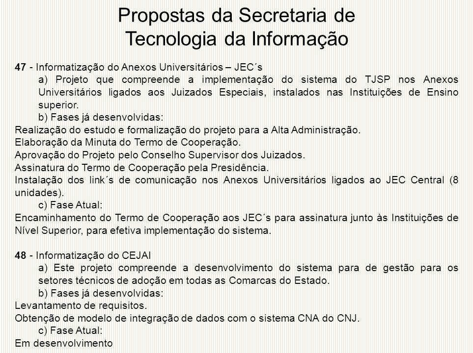 47 - Informatização do Anexos Universitários – JEC´s a) Projeto que compreende a implementação do sistema do TJSP nos Anexos Universitários ligados ao
