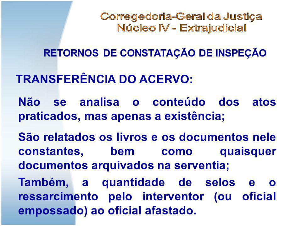 RETORNOS DE CONSTATAÇÃO DE INSPEÇÃO TRANSFERÊNCIA DO ACERVO: Não se analisa o conteúdo dos atos praticados, mas apenas a existência; São relatados os