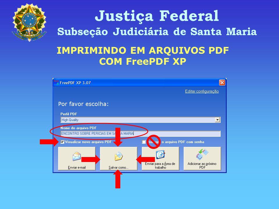 Justiça Federal Subseção Judiciária de Santa Maria IMPRIMINDO EM ARQUIVOS PDF COM FreePDF XP