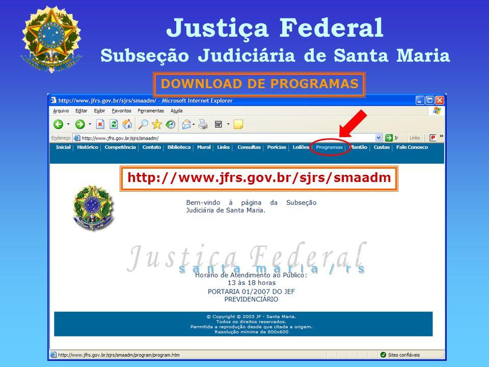 Justiça Federal Subseção Judiciária de Santa Maria http://www.jfrs.gov.br/sjrs/smaadm DOWNLOAD DE PROGRAMAS