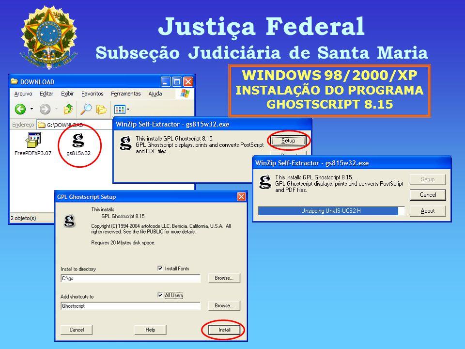 Justiça Federal Subseção Judiciária de Santa Maria WINDOWS 98/2000/XP INSTALAÇÃO DO PROGRAMA GHOSTSCRIPT 8.15