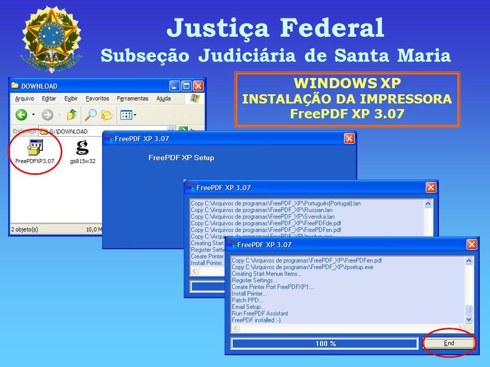 Justiça Federal Subseção Judiciária de Santa Maria WINDOWS XP INSTALAÇÃO DA IMPRESSORA FreePDF XP 3.07