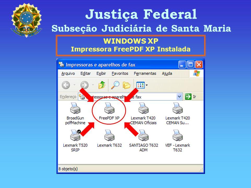 Justiça Federal Subseção Judiciária de Santa Maria WINDOWS XP Impressora FreePDF XP Instalada