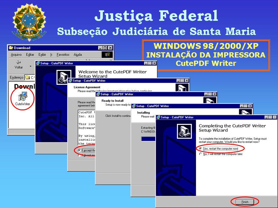 Justiça Federal Subseção Judiciária de Santa Maria WINDOWS 98/2000/XP INSTALAÇÃO DA IMPRESSORA CutePDF Writer