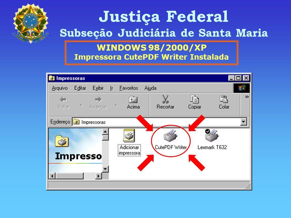 Justiça Federal Subseção Judiciária de Santa Maria WINDOWS 98/2000/XP Impressora CutePDF Writer Instalada