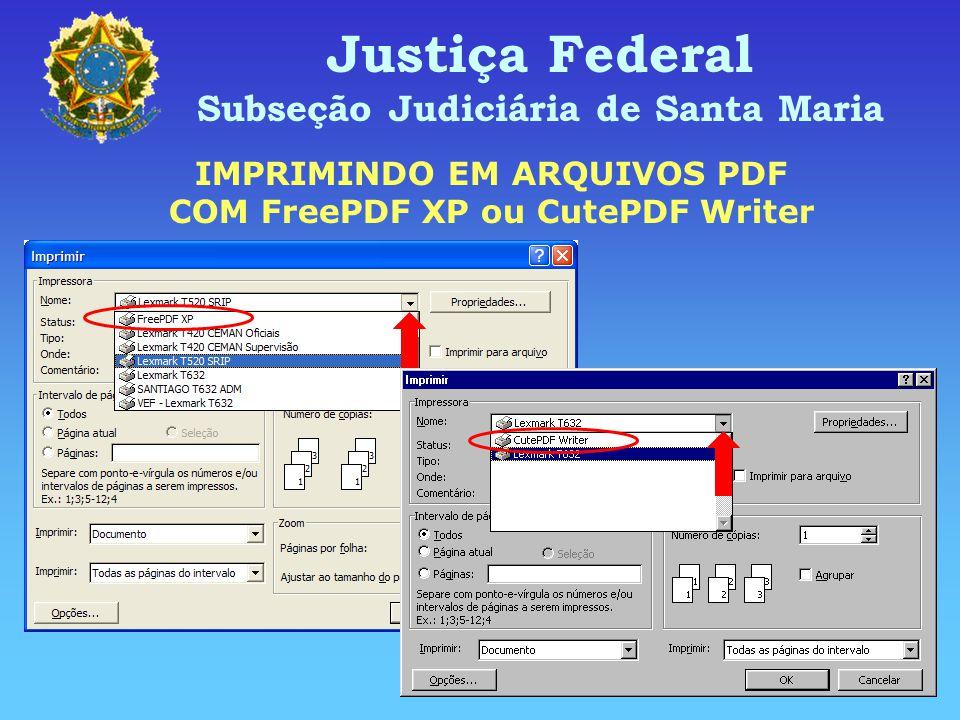 Justiça Federal Subseção Judiciária de Santa Maria IMPRIMINDO EM ARQUIVOS PDF COM FreePDF XP ou CutePDF Writer
