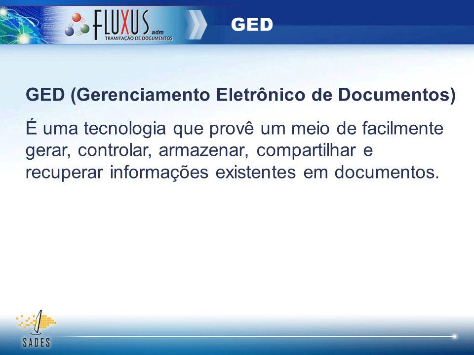 GED (Gerenciamento Eletrônico de Documentos) É uma tecnologia que provê um meio de facilmente gerar, controlar, armazenar, compartilhar e recuperar in