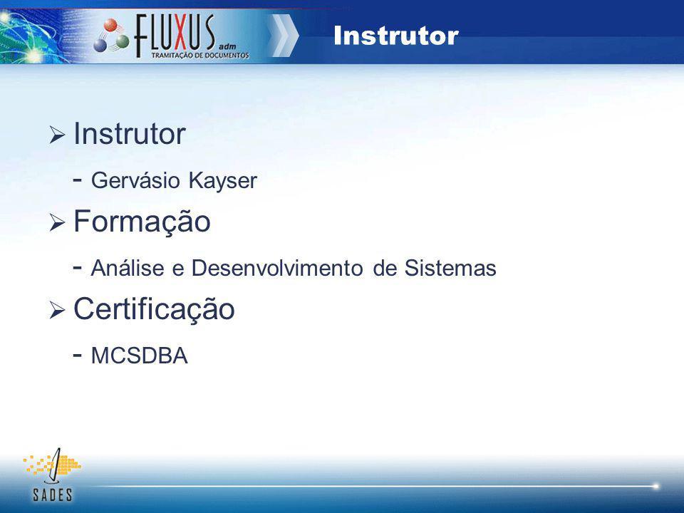Instrutor - Gervásio Kayser Formação - Análise e Desenvolvimento de Sistemas Certificação - MCSDBA Instrutor
