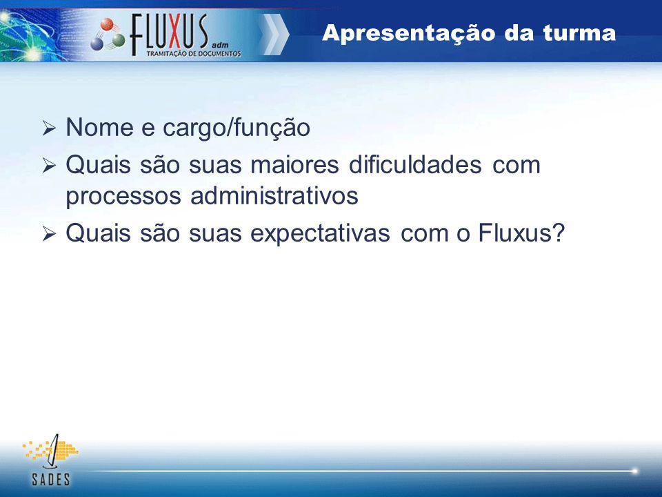 Apresentação da turma Nome e cargo/função Quais são suas maiores dificuldades com processos administrativos Quais são suas expectativas com o Fluxus?