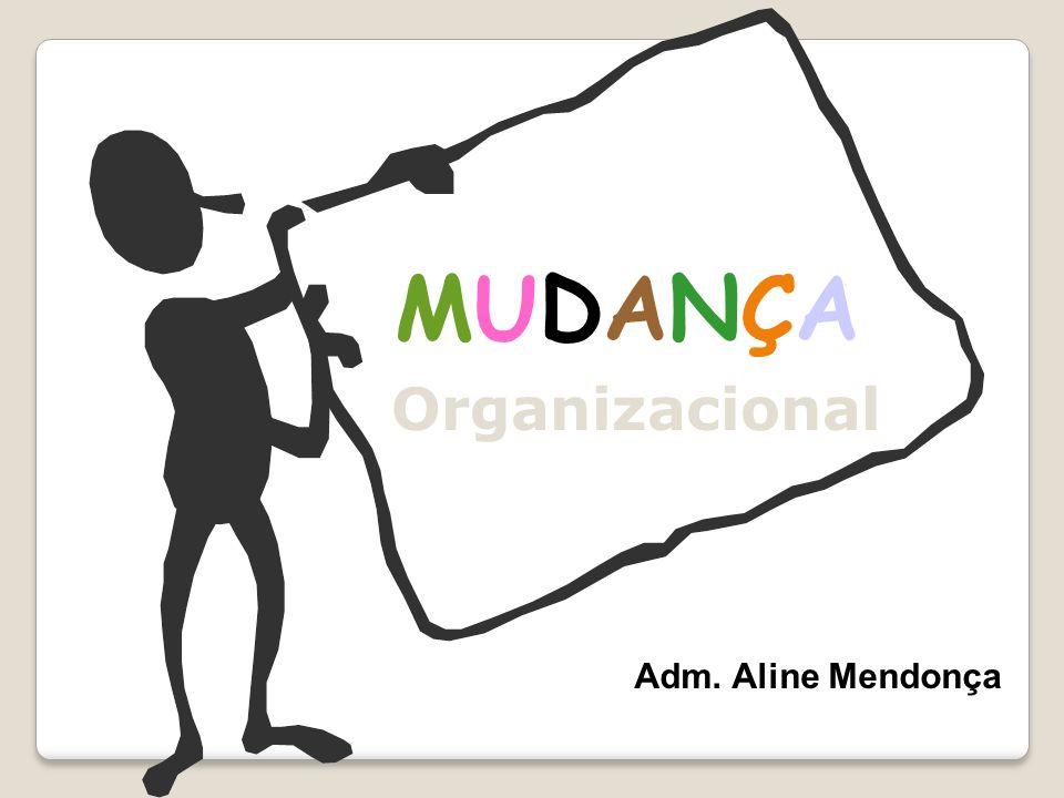 Organizacional MUDANÇAMUDANÇA Adm. Aline Mendonça