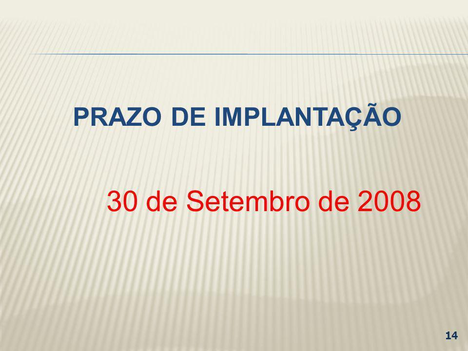 PRAZO DE IMPLANTAÇÃO 30 de Setembro de 2008 14