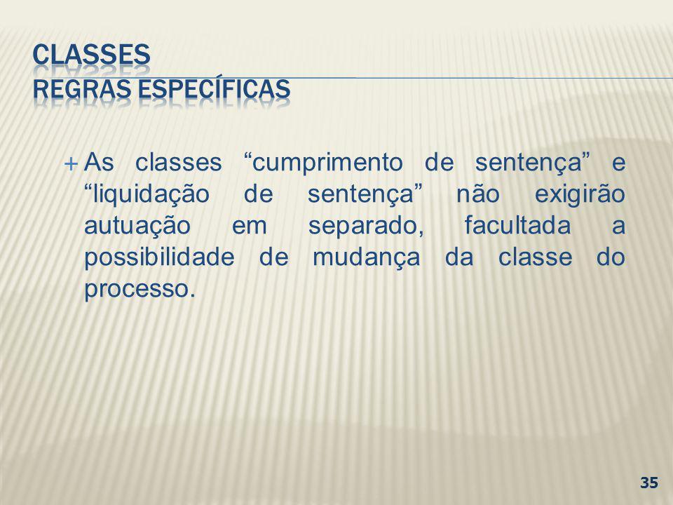 As classes cumprimento de sentença e liquidação de sentença não exigirão autuação em separado, facultada a possibilidade de mudança da classe do proce