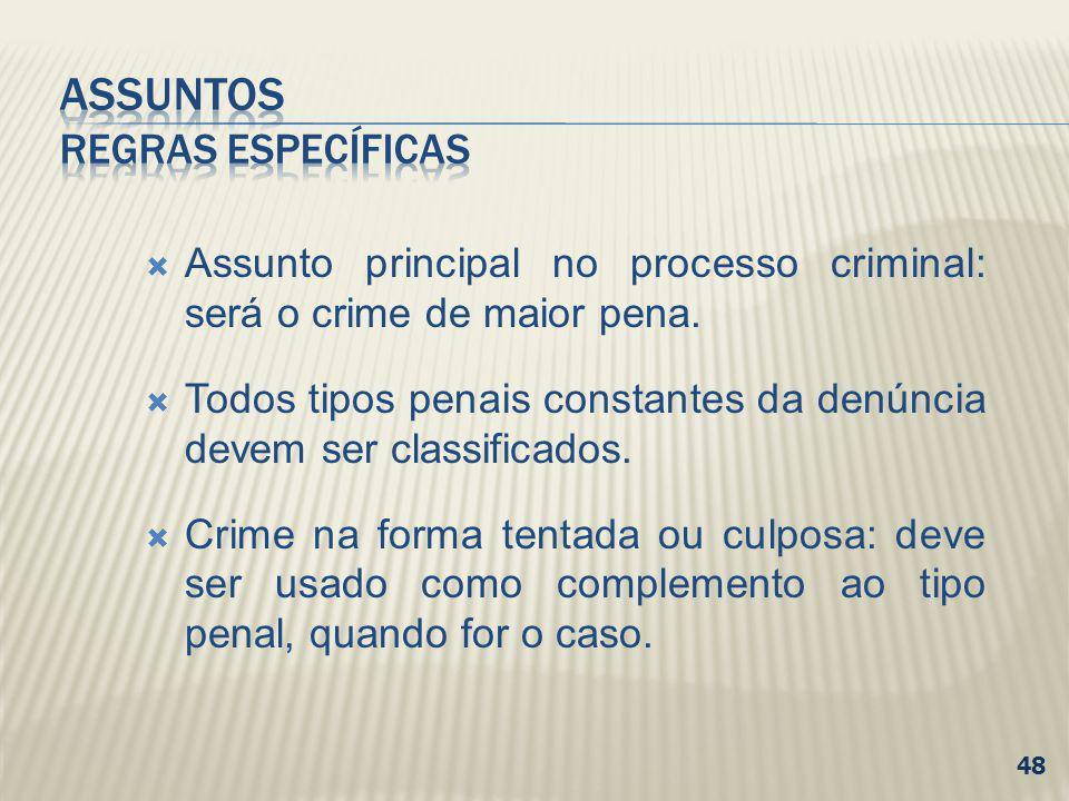 Assunto principal no processo criminal: será o crime de maior pena. Todos tipos penais constantes da denúncia devem ser classificados. Crime na forma