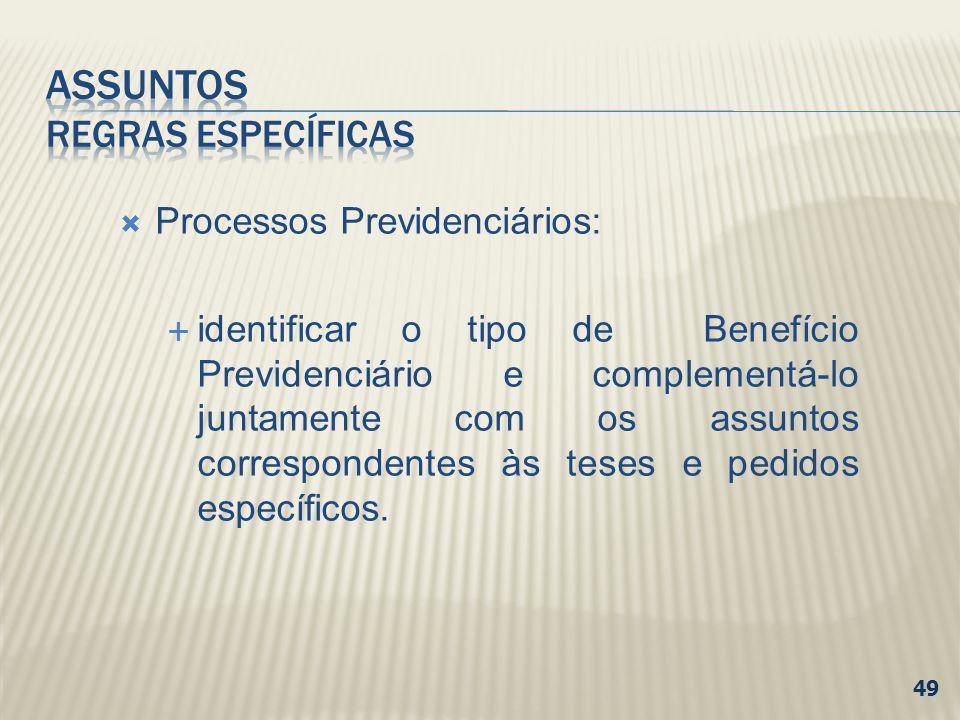 Processos Previdenciários: identificar o tipo de Benefício Previdenciário e complementá-lo juntamente com os assuntos correspondentes às teses e pedid
