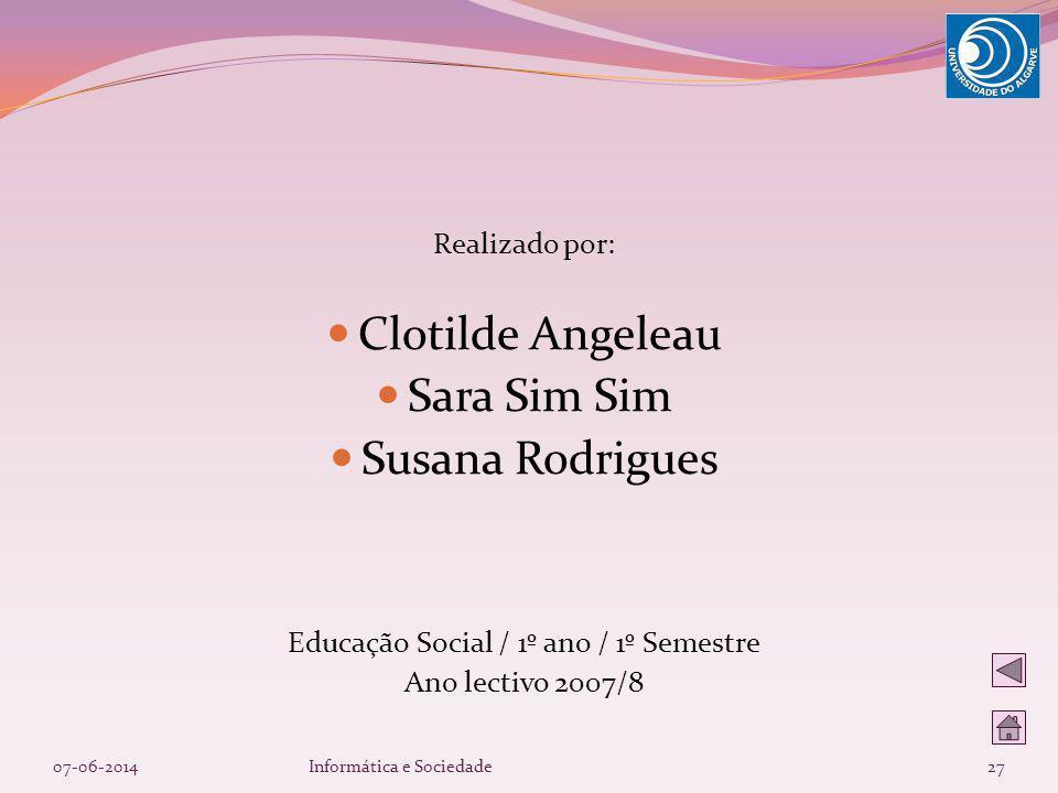 Realizado por: Clotilde Angeleau Sara Sim Sim Susana Rodrigues Educação Social / 1º ano / 1º Semestre Ano lectivo 2007/8 07-06-201427Informática e Soc