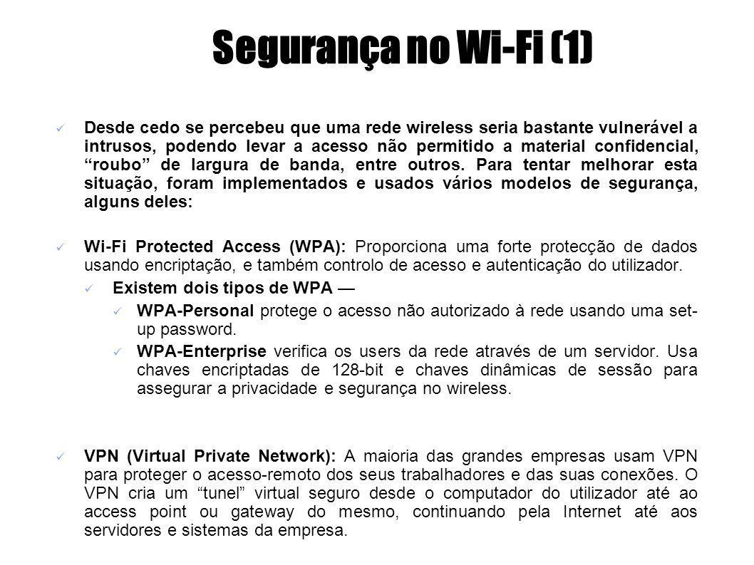 Segurança no Wi-Fi (1) Desde cedo se percebeu que uma rede wireless seria bastante vulnerável a intrusos, podendo levar a acesso não permitido a mater