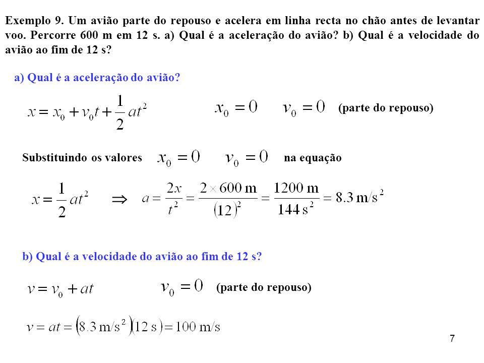 88 Graficamente temos Equação da recta Aceleração constanteVelocidade variávelEspaço variável Parábola