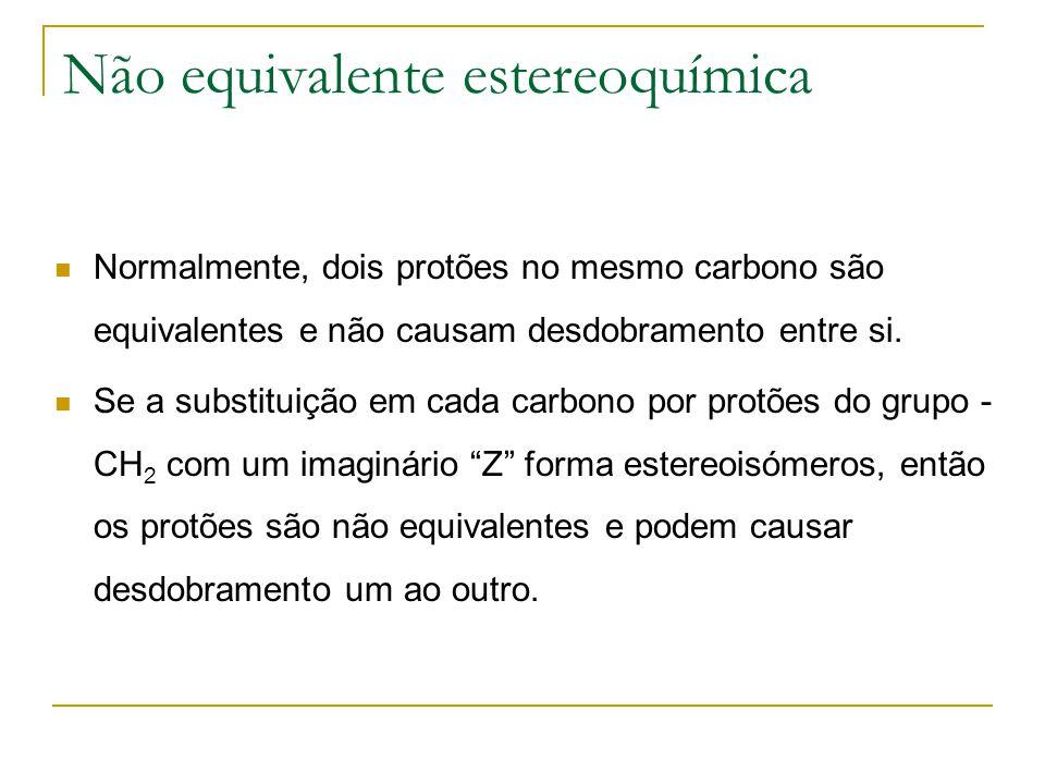 Não equivalente estereoquímica Normalmente, dois protões no mesmo carbono são equivalentes e não causam desdobramento entre si. Se a substituição em c