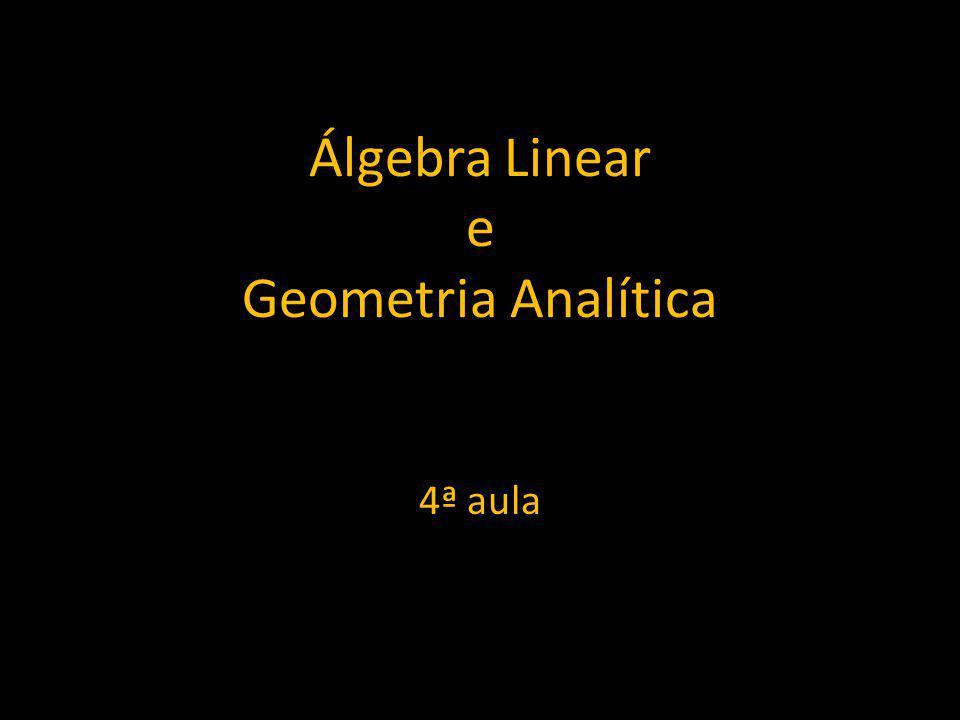 Álgebra Linear e Geometria Analítica 4ª aula