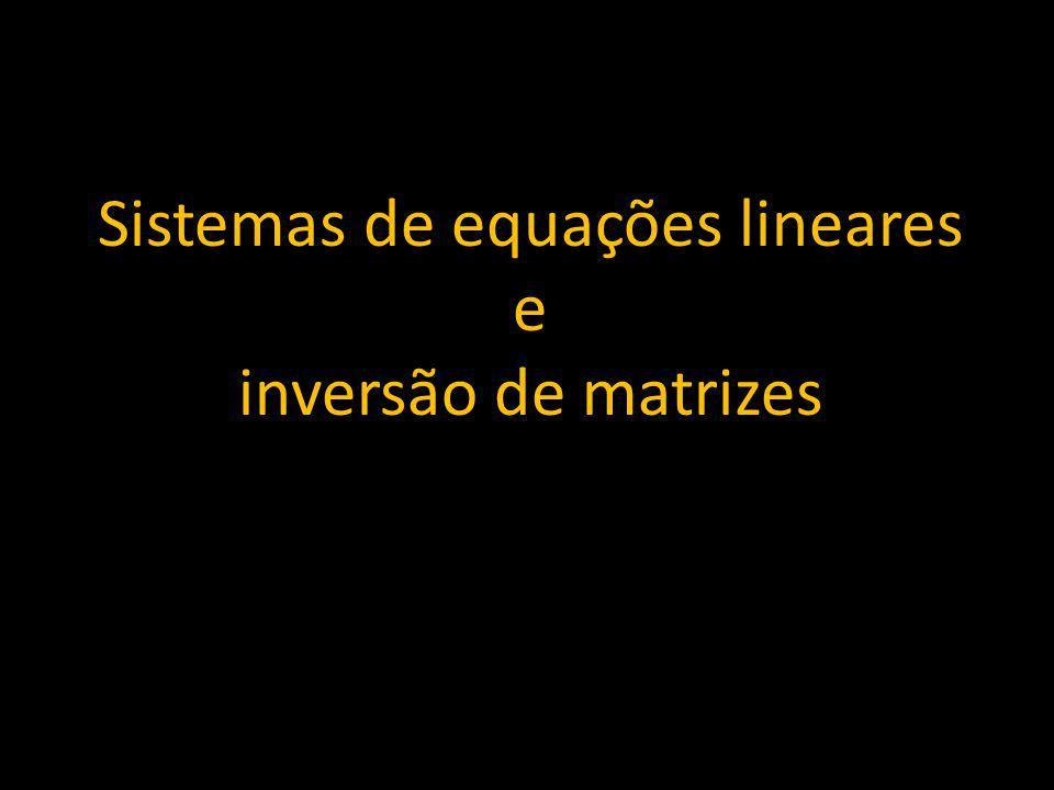 Sistemas de equações lineares e inversão de matrizes