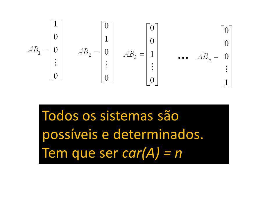 … Todos os sistemas são possíveis e determinados. Tem que ser car(A) = n