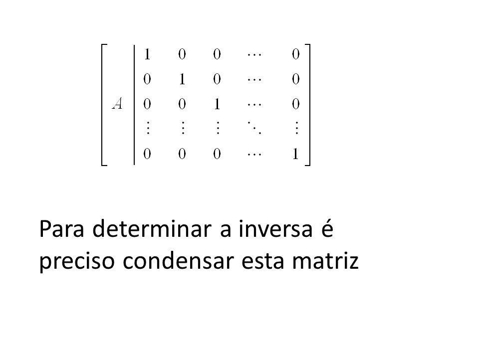 Para determinar a inversa é preciso condensar esta matriz
