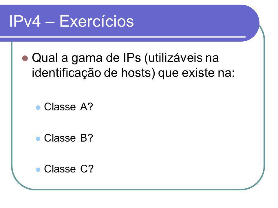 IPv4 – Exercícios Qual a gama de IPs (utilizáveis na identificação de hosts) que existe na: Classe A.