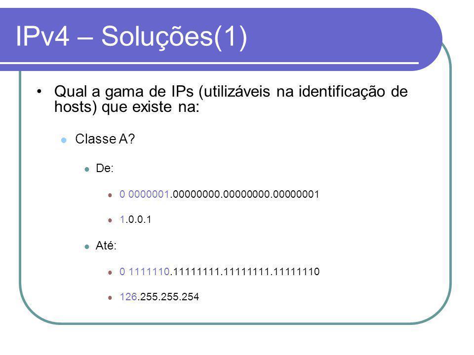 IPv4 – Soluções(1) Qual a gama de IPs (utilizáveis na identificação de hosts) que existe na: Classe A.