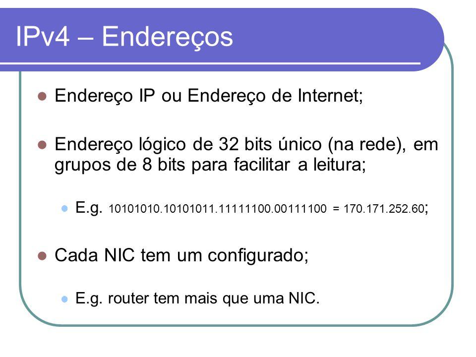 IPv4 – Endereços Endereço IP ou Endereço de Internet; Endereço lógico de 32 bits único (na rede), em grupos de 8 bits para facilitar a leitura; E.g. 1