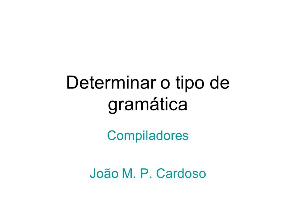 Determinar o tipo de gramática Compiladores João M. P. Cardoso