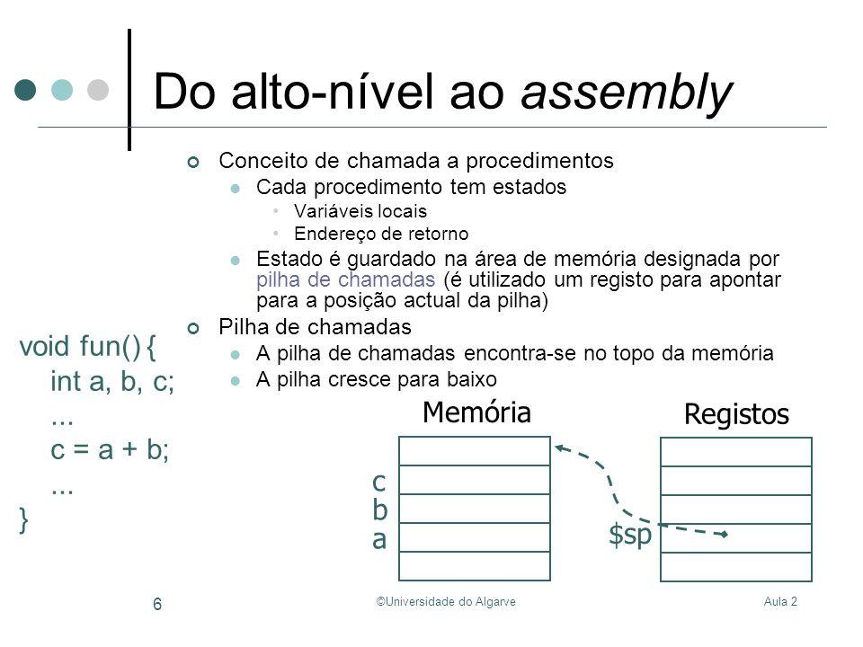 Aula 2©Universidade do Algarve 6 Do alto-nível ao assembly Conceito de chamada a procedimentos Cada procedimento tem estados Variáveis locais Endereço