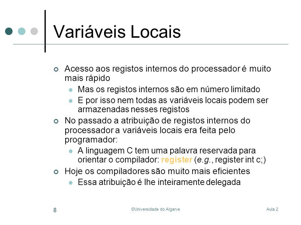 Aula 2©Universidade do Algarve 9 Variáveis Locais Utilização de registos internos void fun() { int a, b, c;...