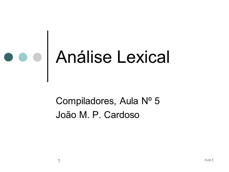 Aula 5 1 Análise Lexical Compiladores, Aula Nº 5 João M. P. Cardoso