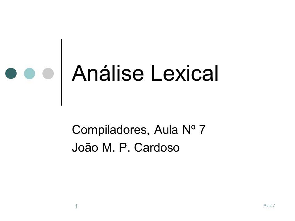 Aula 7 1 Análise Lexical Compiladores, Aula Nº 7 João M. P. Cardoso