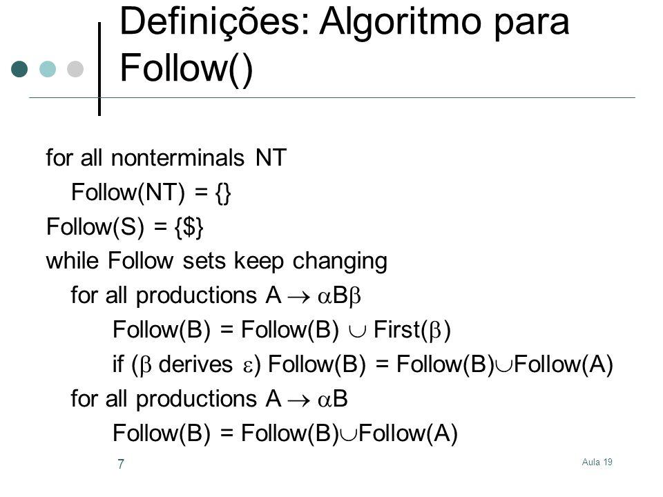 Aula 19 8 Definições: Exemplo Follow() Gramáticas exemplo: S X $ X a X a b Follow(S) = { $ } Follow(X) = { $ } S X $ X ( X ) X Follow(S) = { $ } Follow(X) = { ), $ }