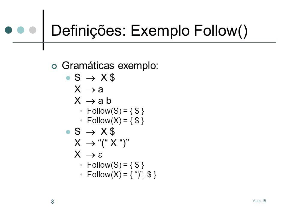 Aula 19 8 Definições: Exemplo Follow() Gramáticas exemplo: S X $ X a X a b Follow(S) = { $ } Follow(X) = { $ } S X $ X ( X ) X Follow(S) = { $ } Follo