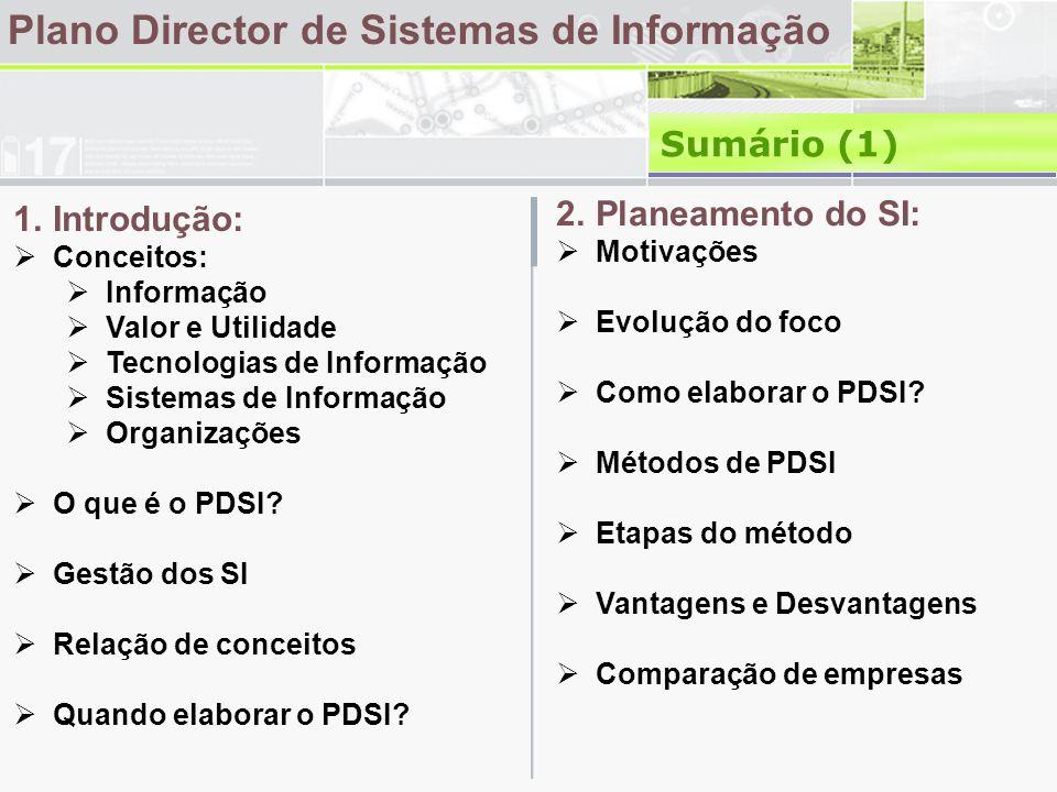 Plano Director de Sistemas de Informação Sumário (1) 1.Introdução: Conceitos: Informação Valor e Utilidade Tecnologias de Informação Sistemas de Infor