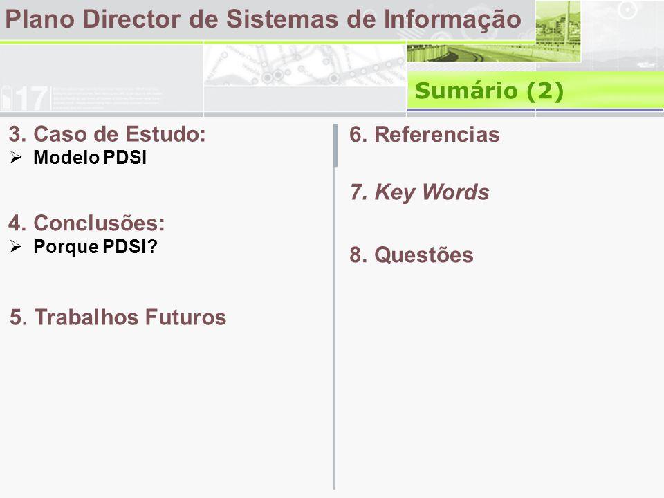Plano Director de Sistemas de Informação Sumário (2) 3.Caso de Estudo: Modelo PDSI 6.Referencias 7.Key Words 8.Questões 4.Conclusões: Porque PDSI? 5.T
