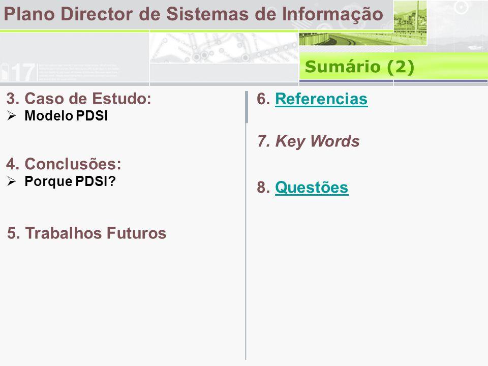 Plano Director de Sistemas de Informação Sumário (2) 3.Caso de Estudo: Modelo PDSI 6.ReferenciasReferencias 7.Key Words 8.QuestõesQuestões 4.Conclusõe