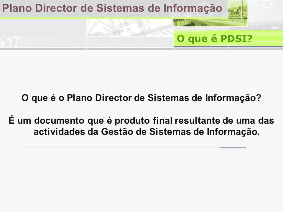 Plano Director de Sistemas de Informação O que é PDSI? O que é o Plano Director de Sistemas de Informação? É um documento que é produto final resultan