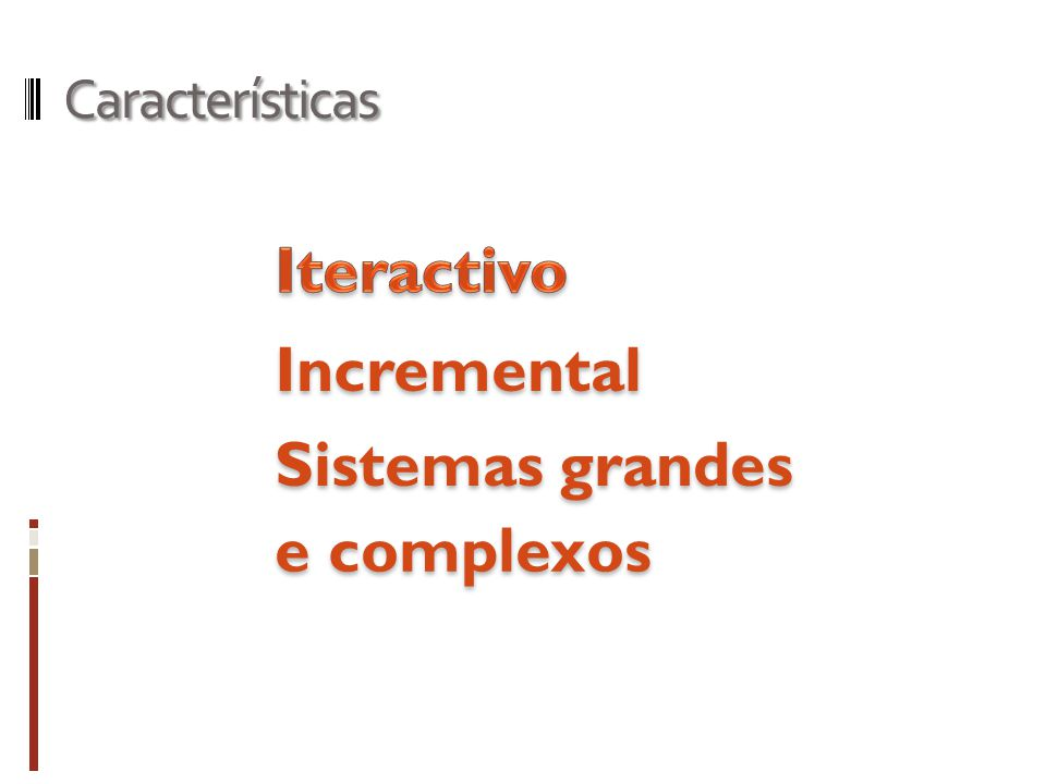 Características Sistemas grandes Incremental e complexos