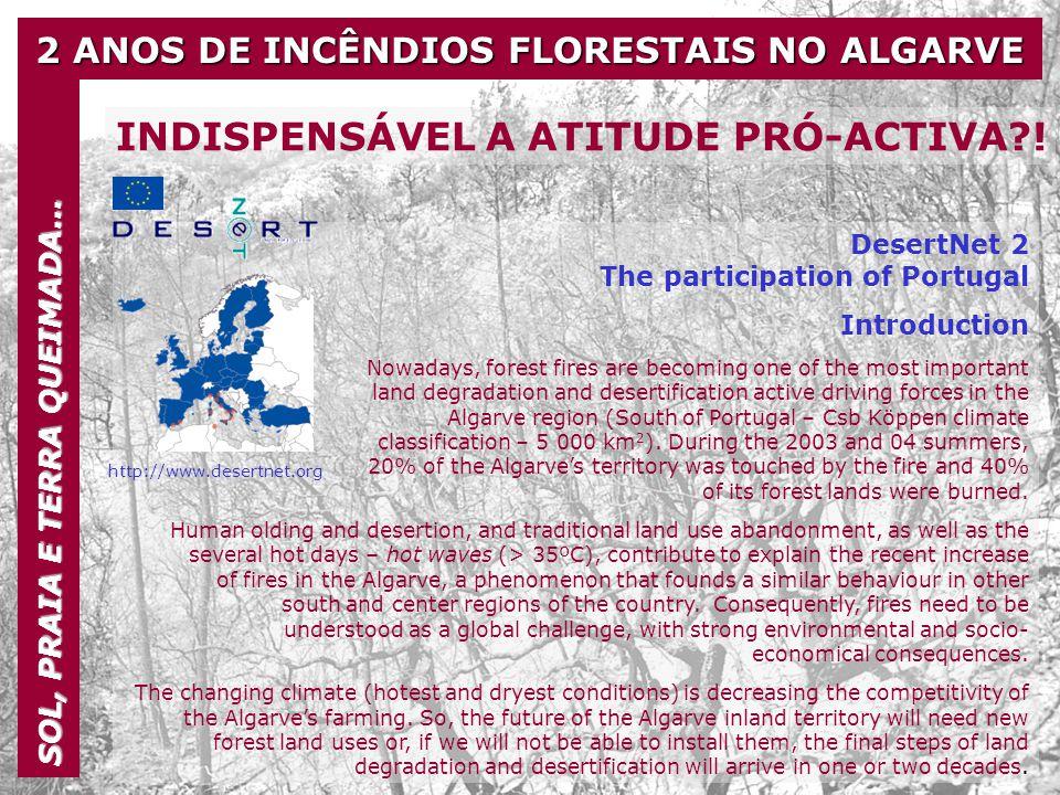 2 ANOS DE INCÊNDIOS FLORESTAIS NO ALGARVE SOL, PRAIA E TERRA QUEIMADA… INDISPENSÁVEL A ATITUDE PRÓ-ACTIVA?! DesertNet 2 The participation of Portugal