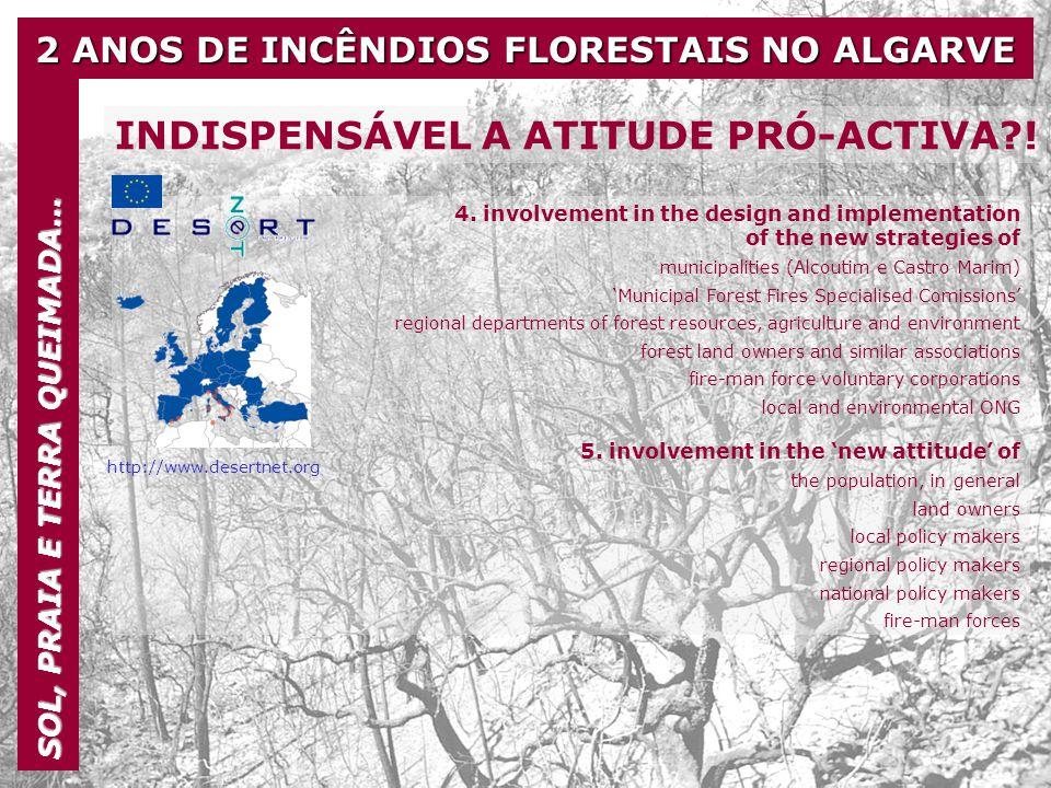 2 ANOS DE INCÊNDIOS FLORESTAIS NO ALGARVE SOL, PRAIA E TERRA QUEIMADA… INDISPENSÁVEL A ATITUDE PRÓ-ACTIVA?! 4. involvement in the design and implement